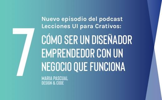 Episodio 7 – Conviértete en un diseñador-emprendedor con un negocio que funciona