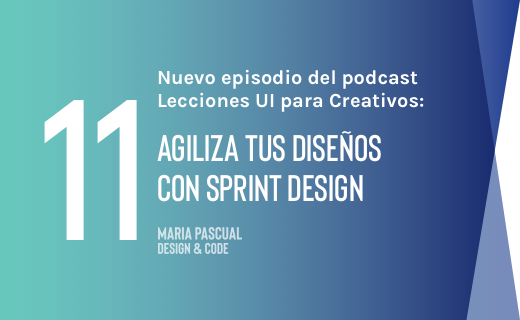 Episodio 11 – Agiliza tus diseños con Sprint Design