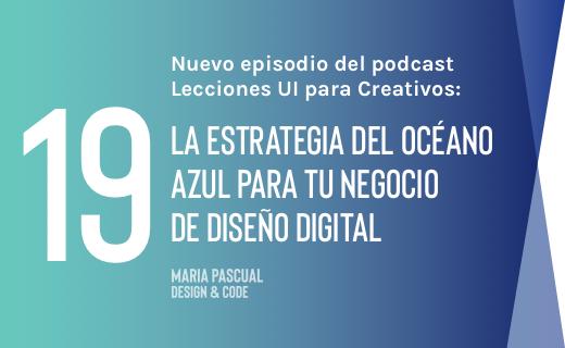 Episodio 19 – La estrategia del océano azul para tu negocio de diseño digital