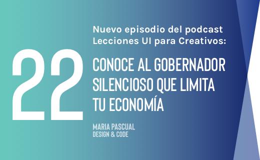 Episodio 22 – ¿Conoces el gobernador silencioso que limita tu economía?