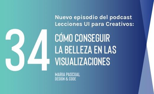 Episodio 34 – Cómo conseguir la belleza en las visualizaciones