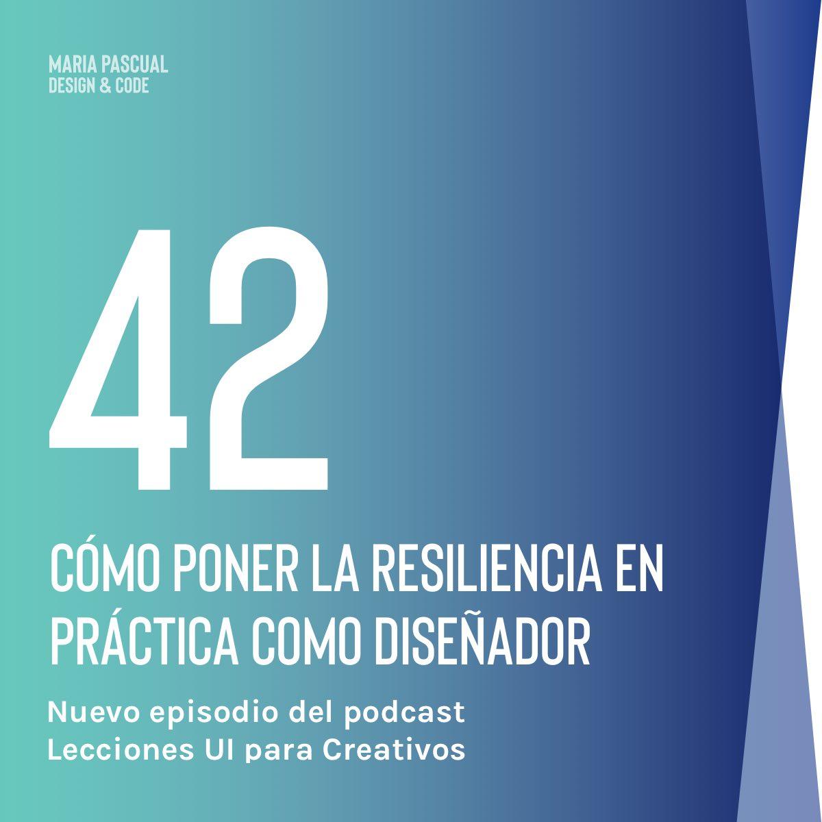 Episodio 42 – Cómo poner la resiliencia en práctica como diseñador